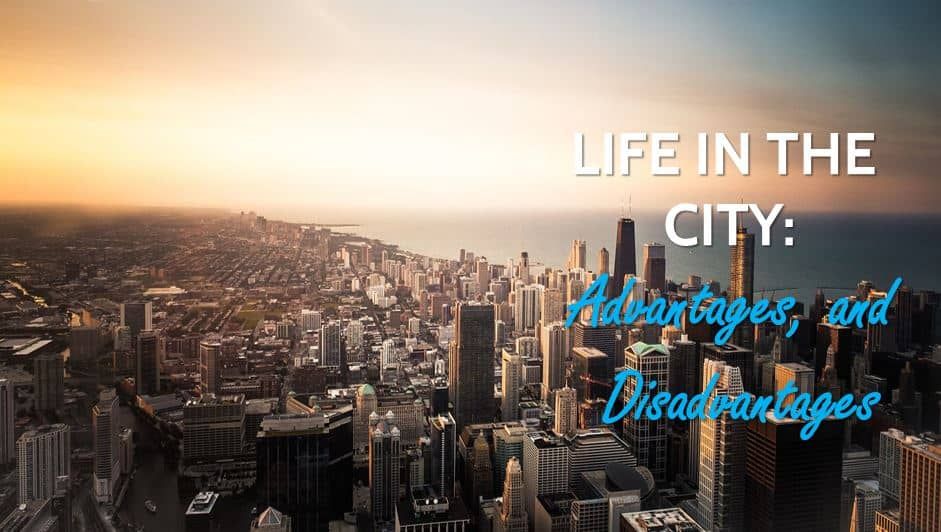 Life in the city: Know Its Advantages and Disadvantages