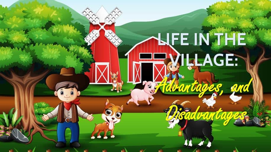Life in the Village: Advantages, and Disadvantages