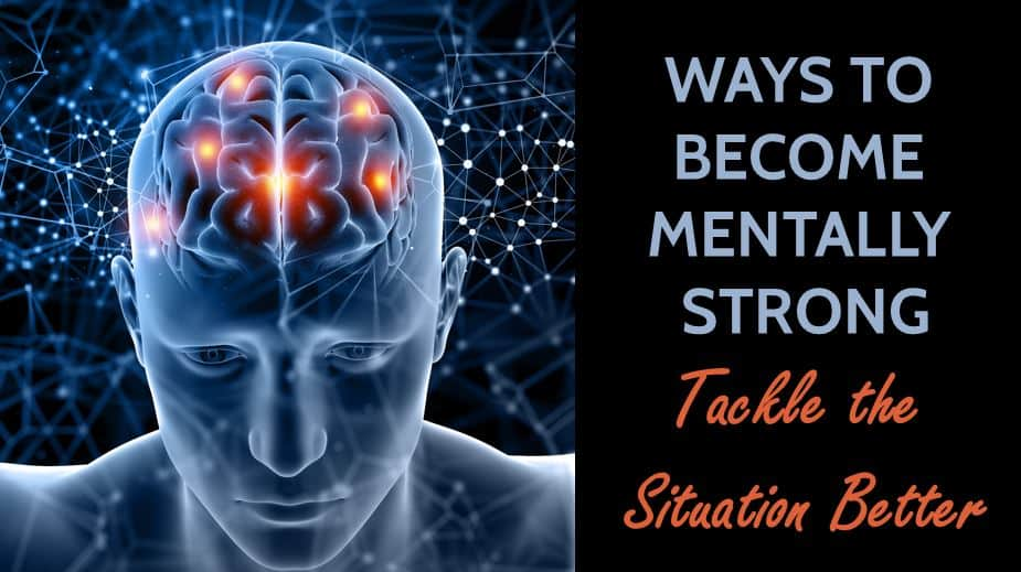 13 Ways to Become Mentally Strong and Tackle the Situation Better