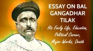 Essay on Bal Gangadhar Tilak, His Early Life, Education, Political Career, Major Works, Death