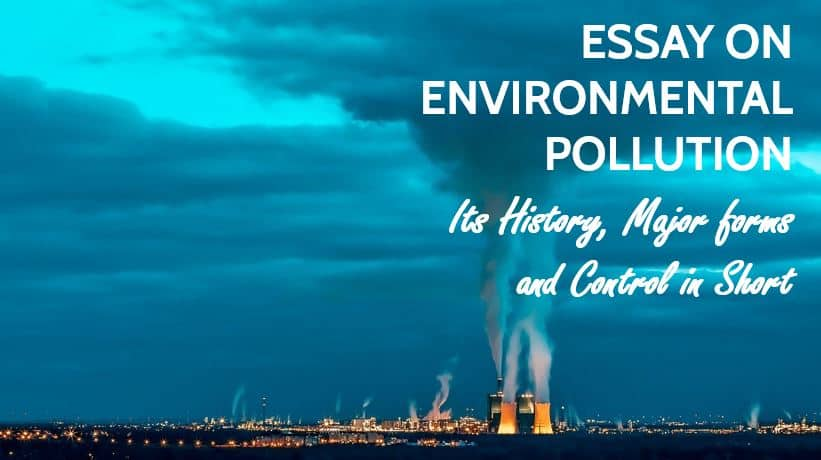 Essay on Environmental Pollution, Its History, Major forms and Control in Short