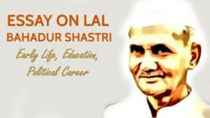 Essay on Lal Bahadur Shastri, His Early years, Political career, Personal life, Death