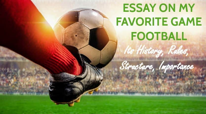 Essay on My Favorite Game Football, Its History, Rules, Structure, Importance