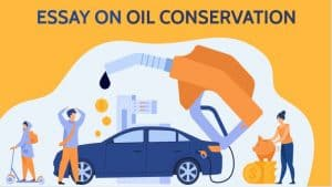 Essay on Oil Conservation for Students and Children in 1000+ Words